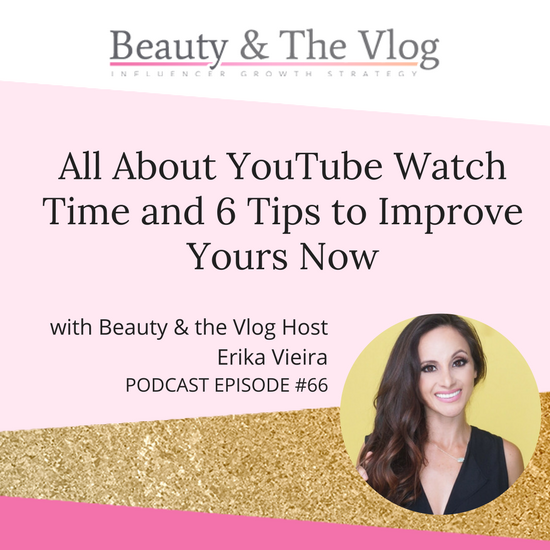 All About YouTube Watch Time and 6 Tips to Improve Yours NOW: Beauty and the Vlog Podcast 66