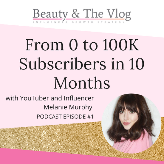 The story of YouTuber Melanie Murphy: Beauty and the Vlog Podcast 1