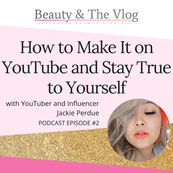 How to Make It on YouTube and Stay True to Yourself with Jackie Perdue: Beauty and the Vlog Podcast 2