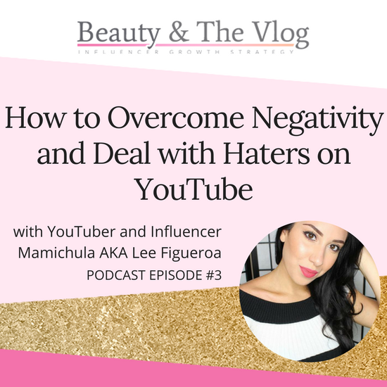 How to Overcome Negativity and Deal with Haters on YouTube with Mamichula AKA Interview: Beauty and the Vlog Podcast 3