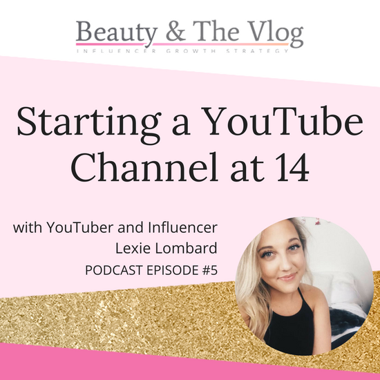 Starting a YouTube Channel at 14: Beauty and the Vlog Podcast 5