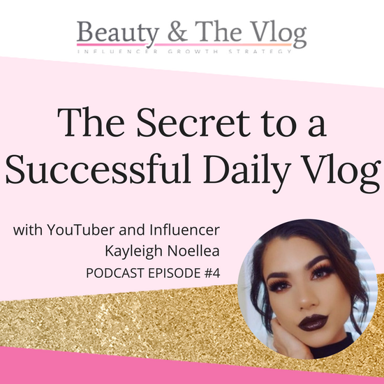 The Secret to a Successful Daily Vlog with Kayleigh Noelle: Beauty and the Vlog Podcast 4