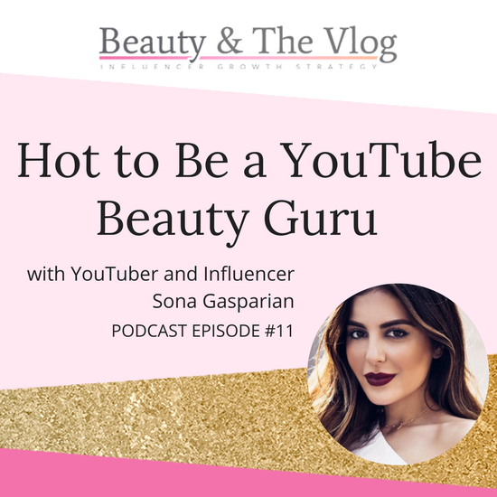 How to be a YouTube Beauty Guru with Sona Gasparian: Beauty and the Vlog Podcast 11