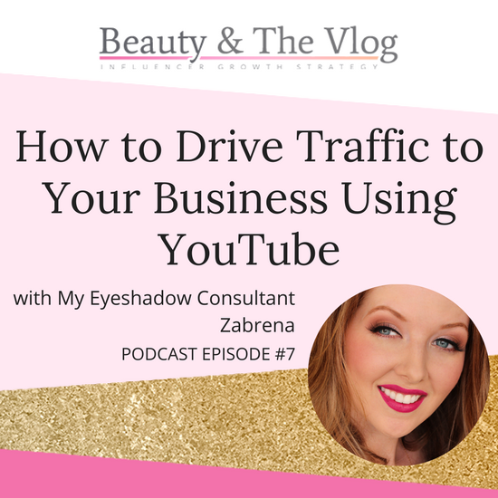How to Drive Traffic To Your Business Using YouTube with My Eyeshadow Consultant Zabrena Interview: Beauty and the Vlog Podcast 7