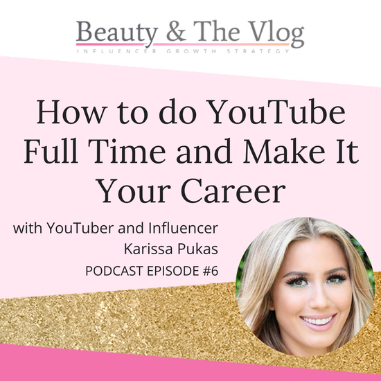 How to do YouTube full time and Make it Your Career with Karissa Pukas: Beauty and the Vlog Podcast 6