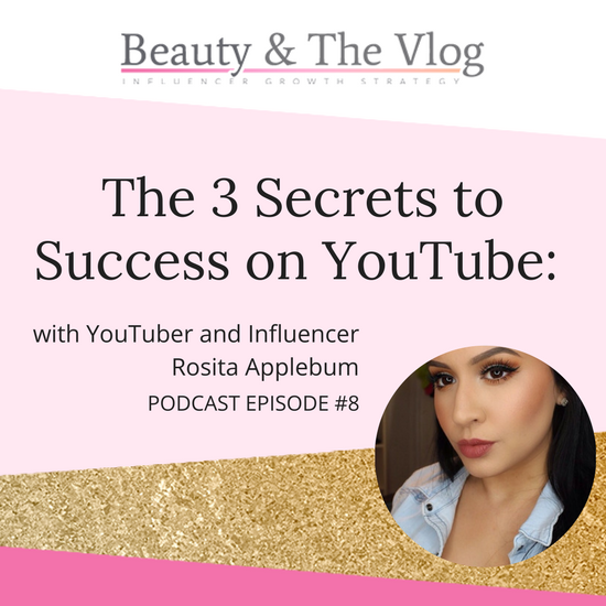 The 3 Secrets to Success on YouTube with Rosita Applebum: Beauty and the Vlog Podcast 8