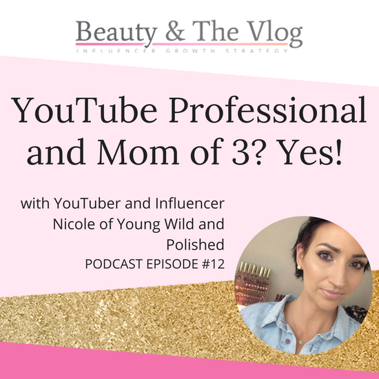 Being a Full Time Beauty YouTuber over 35 with Nicole from Young Wild and Polished Interview: Beauty and the Vlog Podcast 12
