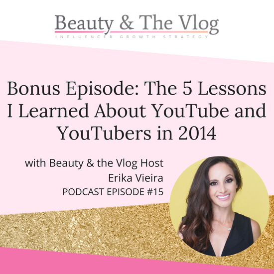 The 5 lessons I learned about YouTube and YouTubers in 2014: Beauty and the Vlog Podcast 15