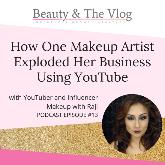 How one makeup artist exploded her business using YouTube with Makeup with Raji: Beauty and the Vlog Podcast 13