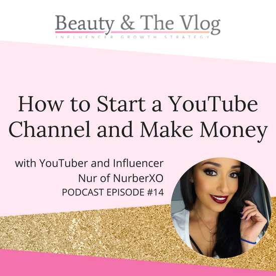 How to Make Money with a YouTube Channel with NurberXO: Beauty and Vlog Podcast 14