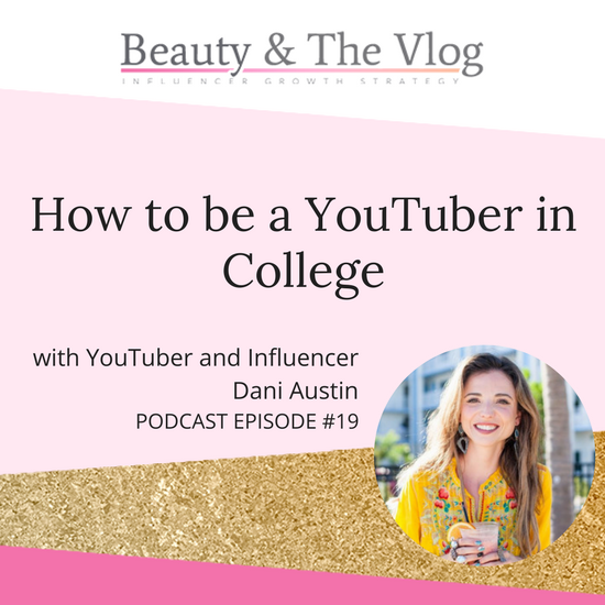 How to Be a YouTuber in College with Dani Austin: Beauty and the Vlog Podcast 19