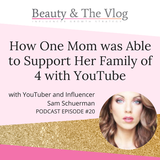 How one mom was able to support her family of 4 with YouTube Sam Schuerman: Beauty and the Vlog Podcast 20