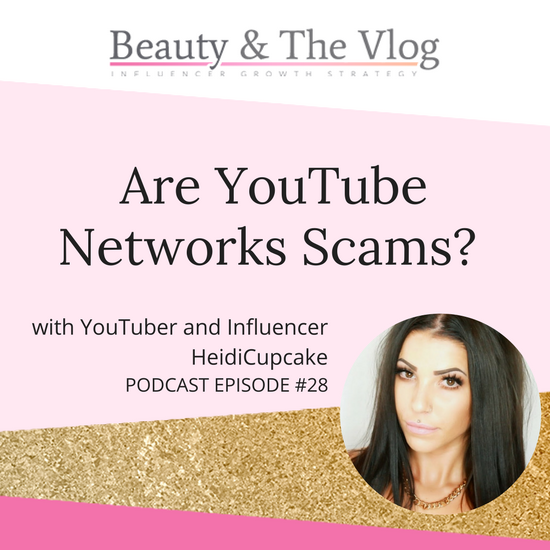 Are YouTube networks scams? with HeidiCupcake: Beauty and the Vlog Podcast 28