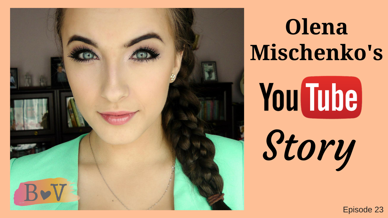 23- How being a YouTuber changed her life: Olena Mischenko Interview