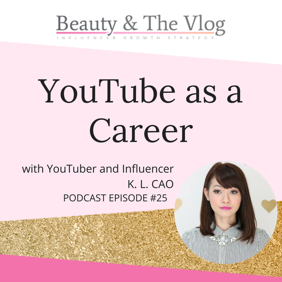 YouTube as a Career with K.L Cao: Beauty and the Vlog Podcast 25