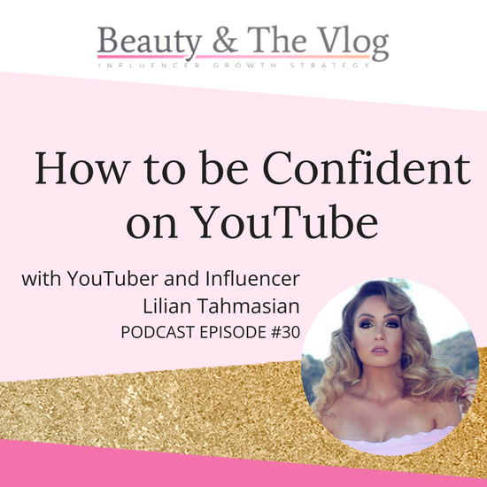 How to be Confident on YouTube with Lilian Tahmasian: Beauty and the Vlog 30