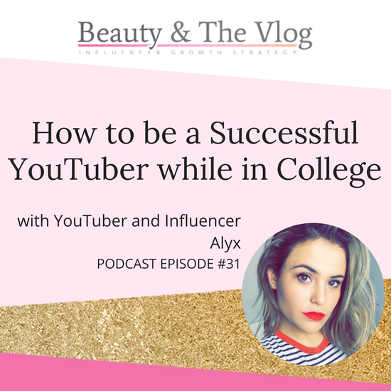 How to be a successful YouTuber while in College with Alyx: Beauty and the Vlog Podcast 31