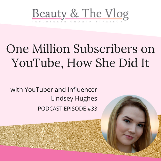 One Million Subscribers on YouTube, How she did it with Lindsey Hughes: Beauty and the Vlog Podcast 33