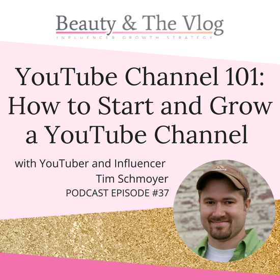 YouTube Channel 101: How to start and grow a YouTube channel with Tim Schmoyer: Beauty and the Vlog Podcast 37