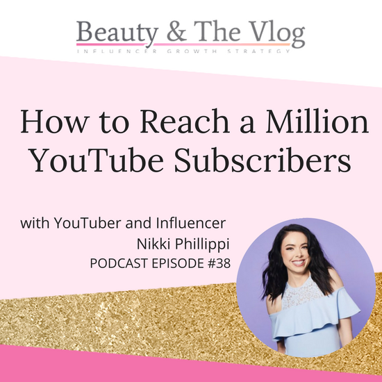 How to reach a Million YouTube Subscribers with Nikki Phillippi Interview: Beauty and the Vlog Podcast 38