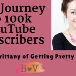 How she reached 100k YouTube Subscribers with Brittany of Getting Pretty: BV Podcast  39