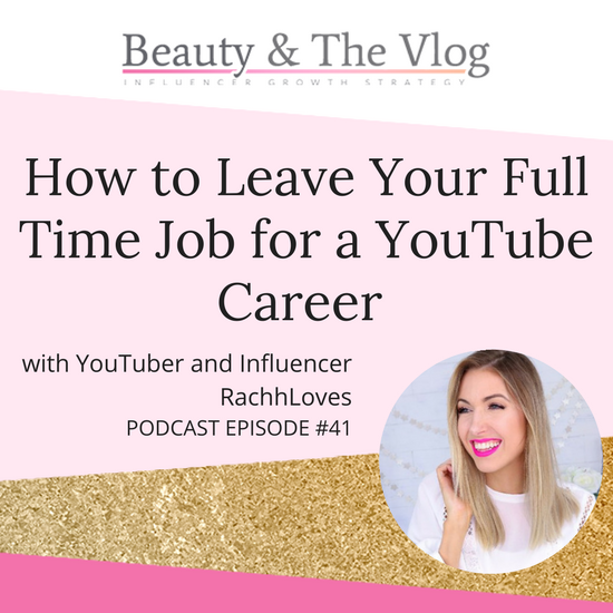 How to leave your full time job for a YouTube Career with RachhLoves: Beauty and the Vlog Podcast 41