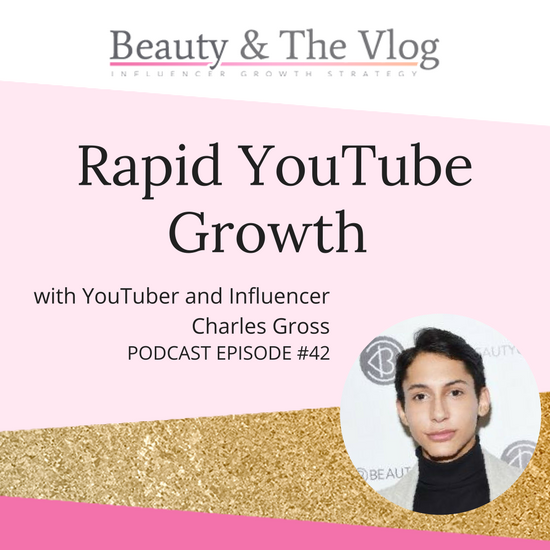 Rapid YouTube Growth with Charles Gross: Beauty and the Vlog Podcast 42