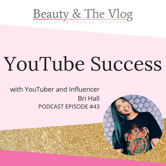 YouTube Success with Bri Hall: Beauty and the Vlog Podcast 43