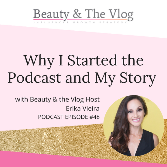 Why I started the podcast and MY story: Beauty and the Vlog 48