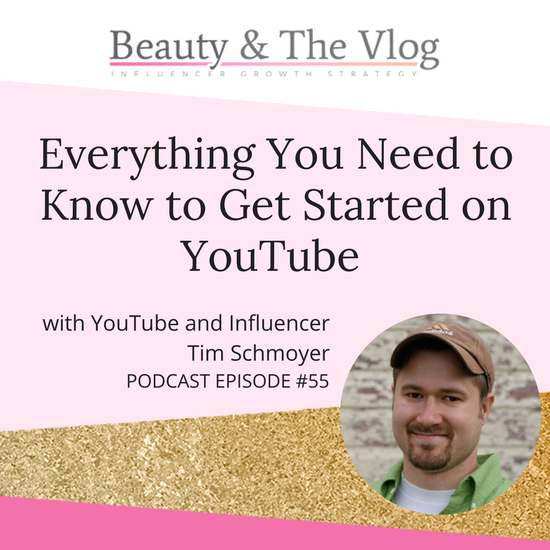 Everything You Need to Know to Get Started on YouTube with Tim Schmoyer: Beauty and the Vlog Podcast 55