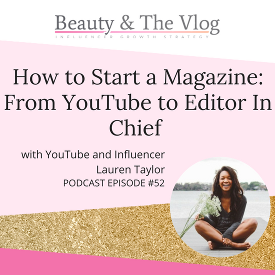 How to Start a Magazine: From YouTube to Editor in Chief with Lauren Taylor: BV Podcast 52