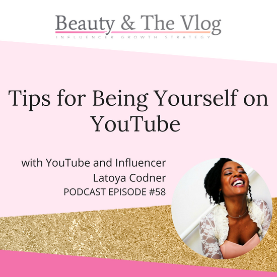 Tips for Being Yourself on YouTube with LaToya Codner: Beauty and the Vlog Episode 58