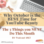 Why October is the BEST time for YouTube Beauty and the 3 Things You MUST Do This Month: Beauty and the Vlog Podcast 63