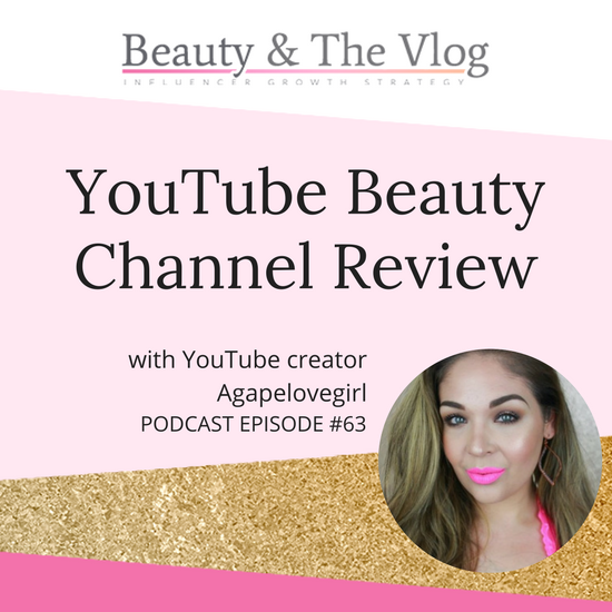 YouTube Beauty Channel Review with Agapelovegirl: Beauty and the Vlog Podcast 63