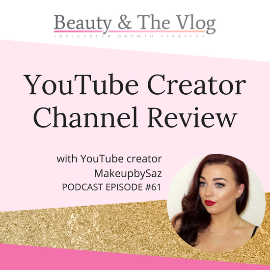 YouTube Creator Channel Review with MakeupBySaz: Beauty and the Vlog Podcast Episode 60