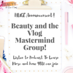 Join The 1st Beauty and the Vlog Mastermind Group!