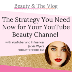 The Strategy You Need NOW for Your YouTube Beauty Channel