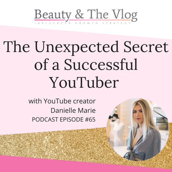 The #1 Secret of a Successful YouTuber with Danielle Marie: Beauty and the Vlog Podcast 65