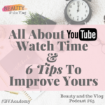 All About YouTube Watch Time and 6 Tips to Improve Yours NOW