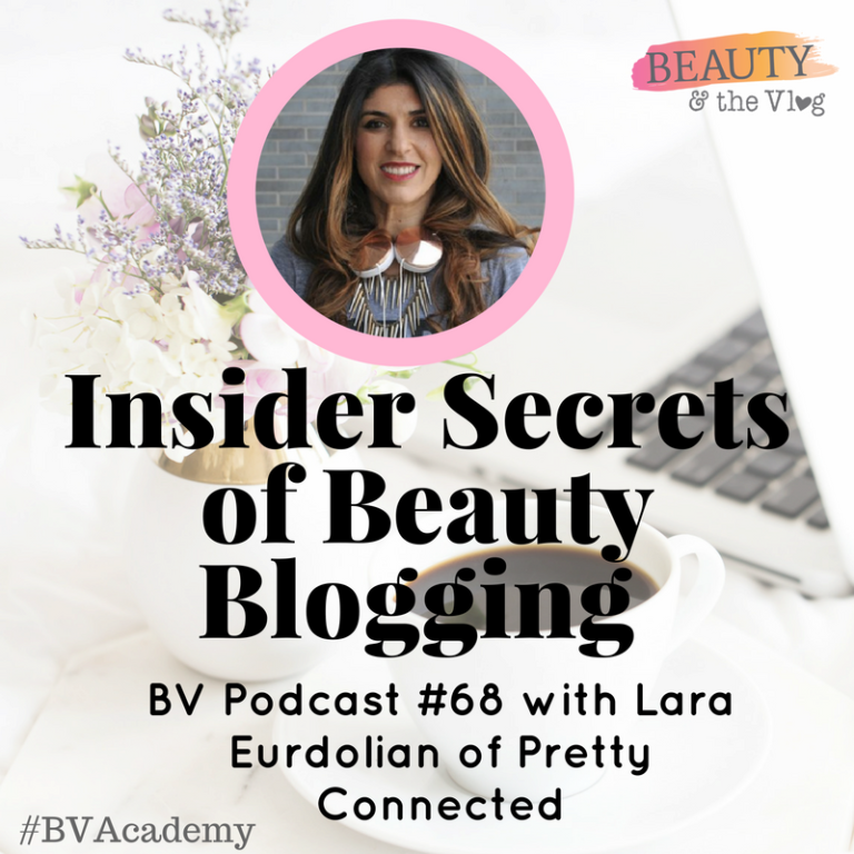Insider Secrets of Beauty Blogging with Lara Eurdolian: BEAUTY AND THE VLOG PODCAST 68