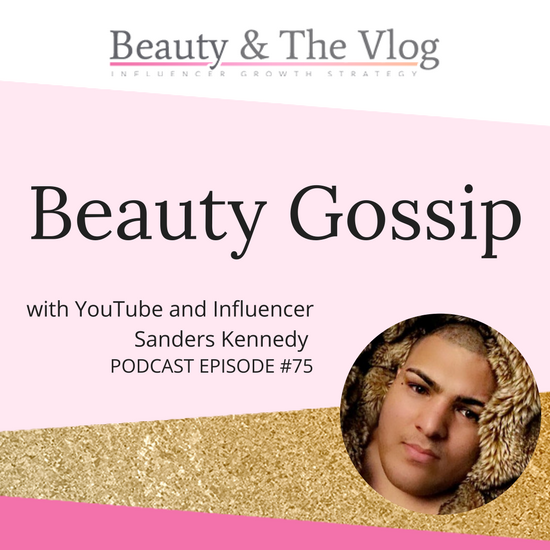 Beauty Gossip with the Polarizing Sanders Kennedy: Beauty and the Vlog Podcast 75