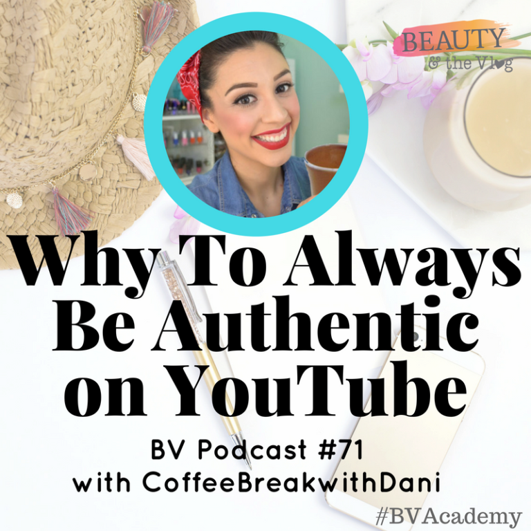 Why You Should Always Be Authentic on YouTube with CoffeeBreakwithDani: Beauty and the Vlog Podcast 71