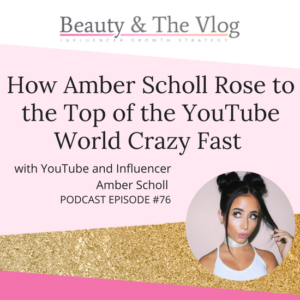 How YouTube Superstar Amber Scholl Grew So FAST: Beauty and the Vlog Podcast Episode 76