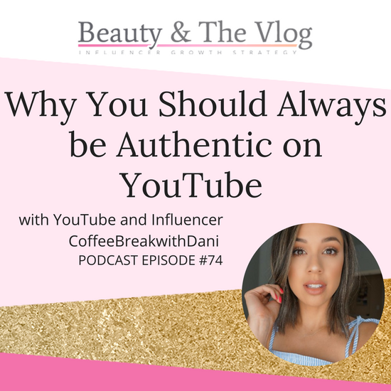 Why You Should Always Be Authentic on Youube with CoffeeBreakwithDani: Beauty and the Vlog Podcast 74