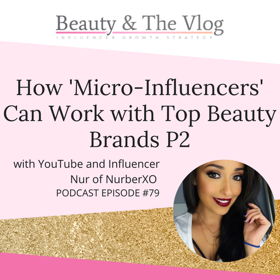 How 'Micro-Influencers' Can Work with Top Beauty Brands with Nur of NurberXO: Beauty and the Vlog Podcast 79
