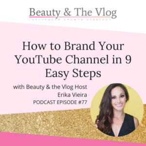 How To Brand Your YouTube Channel In 9 Easy Steps: Beauty and the Vlog Podcast 77