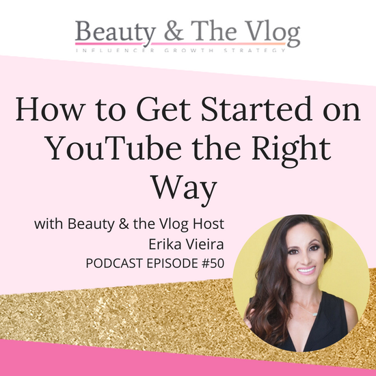 How to Get Started on YouTube: Beauty and the Vlog Podcast Episode 50