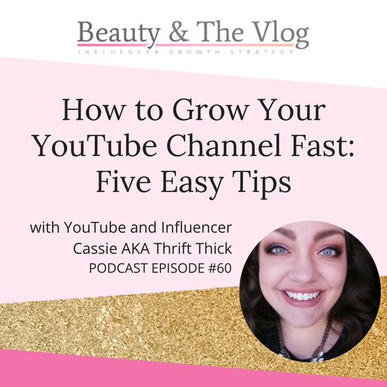 5 Tips To Growing Your YouTube Channel with Cassie AKA Thrift Thick: Beauty and the Vlog Podcast 60