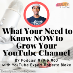 What You Need to Know to Grow Your Channel with YouTube Expert Roberto Blake P1: Beauty and the Vlog Podcast 78