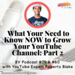 What You Need to Know to Grow Your YouTube Channel with YouTube Expert Roberto Blake P2: Beauty and the Vlog Podcast 79